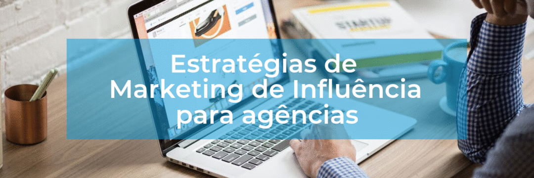 Estratégias de Marketing de Influência para agências
