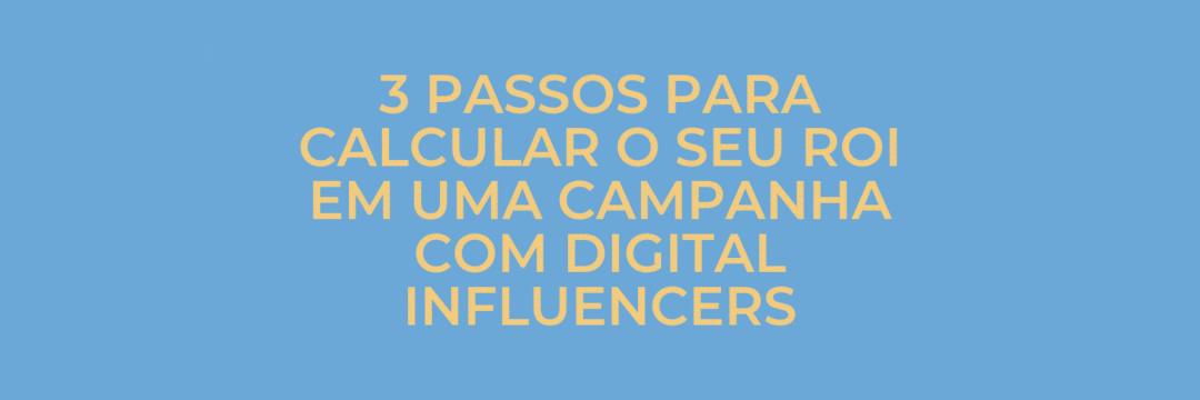 3 passos para calcular o seu ROI em campanhas com digital influencers