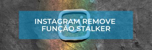"""Instagram remove função """"stalker"""""""